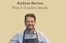 Andrea Berton, Non è il solito brodo